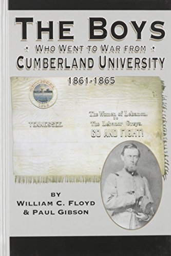 The Boys Who Went to War from Cumberland University: 1861-1865 (1577470788) by William C. Floyd; Paul Gibson