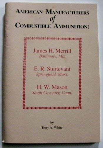 American Manufacturers of Combustible Ammunition: James H. Merrill, Baltimore, Md., E. R. Sturtev...