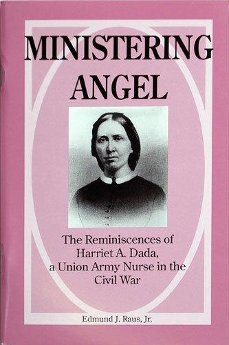 Ministering Angel: The Reminiscences of Harriet A. Dada, a Union Army Nurse in the Civil War