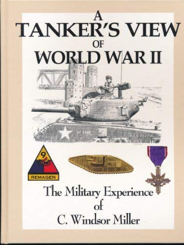 A Tanker's View of World War II - The Military Experience of C. Windsor Miller: Miller, C. ...