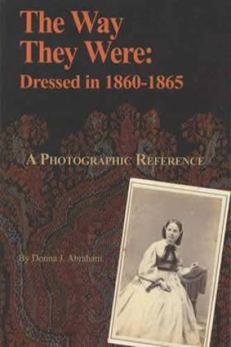 THE WAY THEY WERE: DRESSED IN 1860-1865, A PHOTOGRAPHIC REFERENCE (inscribed by the author): Donna ...