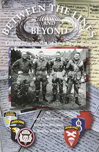 Between the Lines and Beyond: Letters of a 101st Airborne Paratrooper: Guy Whidden
