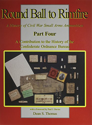 9781577471516: A Contribution to the History of the Confederate Ordnance Bureau (Part 4 of Round Ball to Rimfire: A History of Civil War Small Arms Ammunition)