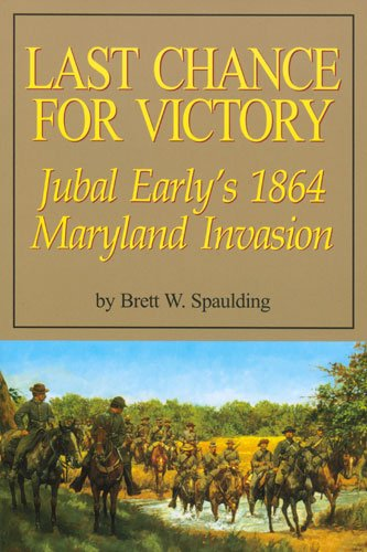 9781577471523: Last Chance for Victory: Jubal Early's 1864 Maryland Invasion