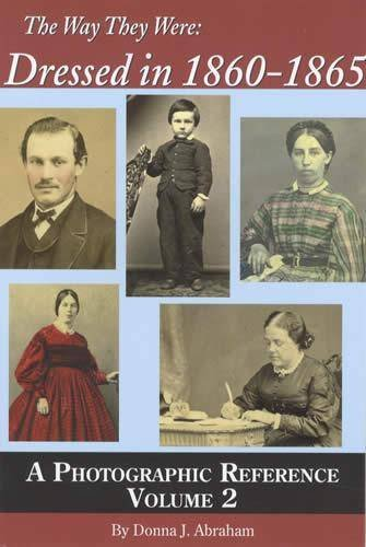 9781577471561: The Way They Were: Dressed in 1860-1865: A Photographic Reference, Vol 2