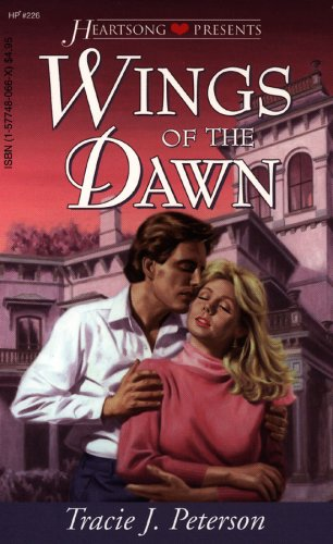 Wings of the Dawn (Heartsong Presents #226): Tracie J. Peterson