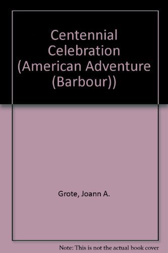 Centennial Celebration (The American Adventure Series #25) (1577482875) by JoAnn A. Grote