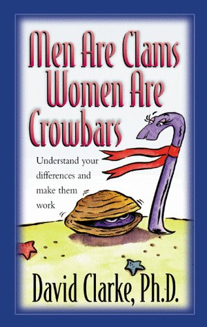9781577484509: Men Are Clams, Women Are Crowbars: Understanding Your Differences and Make Them Work