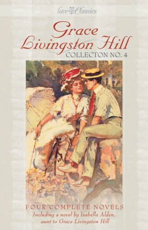 Grace Livingston Hill Collection No.4 (Livingston Hill Collection Series) (1577485084) by Grace Livingston Hill; Isabella Alden