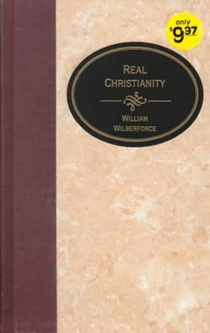 Real Christianity (Essential Christian Library): William Wilberforce