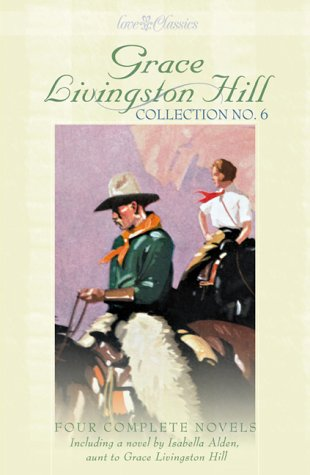 Grace Livingston Hill, Collection No.6 (4 Complete Novels including a novel by Isabella Alden, aunt to Grace Livingston Hill) (1577487265) by Isabella Alden; Grace Livingston Hill