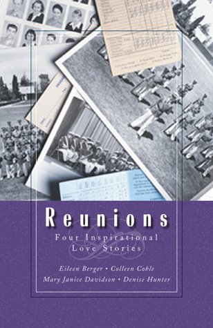 Reunions : Four Inspirational Love Stories: Hunter, Denise; Coble, Colleen; Pohl, Janice; Berger, ...