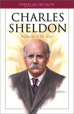 9781577488330: Charles Sheldon: Author of In His Steps