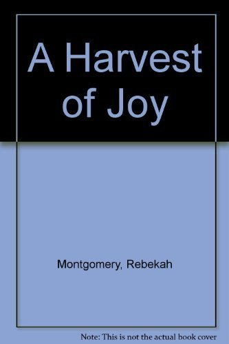A Harvest of Joy: Montgomery, Rebekah