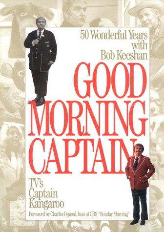 Good Morning Captain: 50 Wonderful Years with Bob Keeshan, TV's Captain Kangaroo
