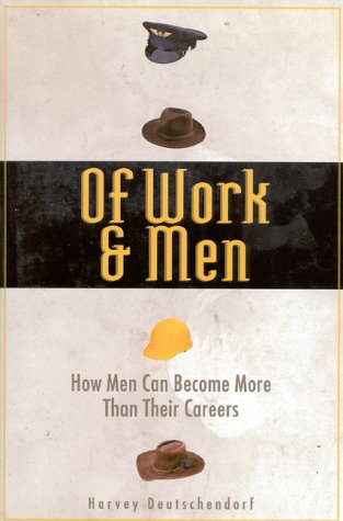 Of Work and Men: Becoming What You: Deutschendorf, Harvey