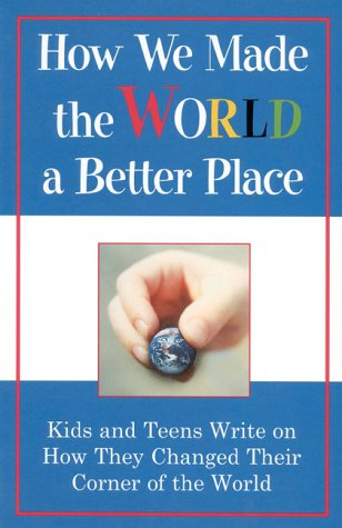 PReviousade Our World a Better Place: Kids and Teens Write On How They Changed Their Corner of the ...