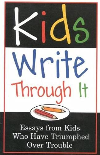 9781577490814: Kids Write Through It: Essays from Kids Who've Triumphed Over Trouble