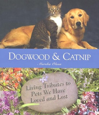 9781577491330: Dogwood and Catnip: Living Tributes, Departed Pets We Have Loved and Lost