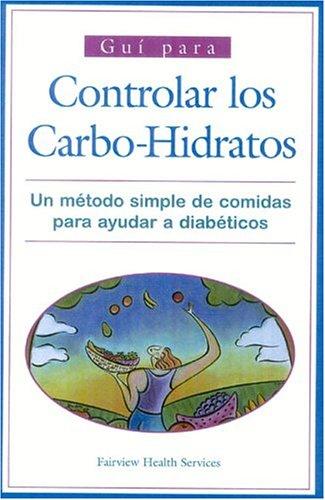 Guia Para El Consumo De Carbohidratos: Un metodo simple para la Planificacion de La Dieta Del ...