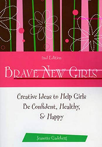 9781577491798: Brave New Girls: Creative Ideas to Help Girls be Confident, Healthy, and Happy