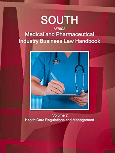 South Africa Medical and Pharmaceutical Industry Business Law Handbook Volume 2 Health Care ...