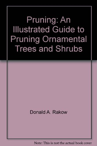 Pruning: An Illustrated Guide to Pruning Ornamental Trees and Shrubs