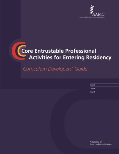 Core Entrustable Professional Activities for Entering Residency: Curriculum Developers' Guide:...