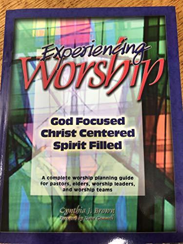 9781577561132: Experiencing Worship: God Focused, Christ Centered, Spirit Filled