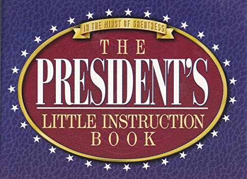 The Presidents Little Instruction Book (In the Midst of Greatness) (1577570081) by Not Available