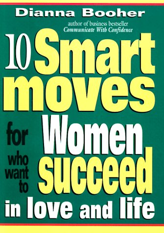Ten Smart Moves Women Make to Succeed in Love & Life: Booher, Dianna