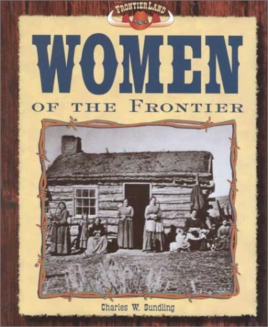 Women of the Frontier (Frontier Land): Charles W Sundling