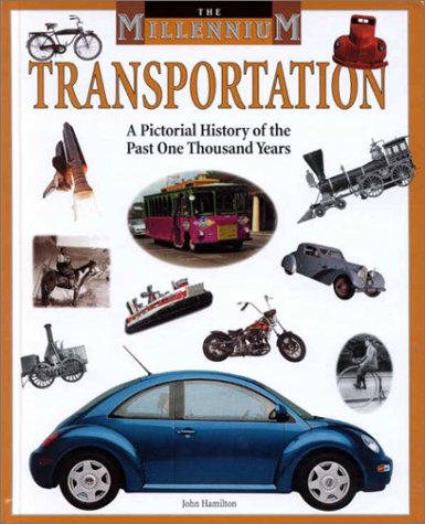 Transportation: A Pictorial History of the Past One Thousand Years (Millennium) (9781577653615) by John Hamilton