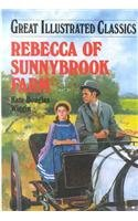 Rebecca of Sunnybrook Farm (Great Illustrated Classics) (9781577658238) by Kate Douglas Smith Wiggin; Eliza Gatewood Warren