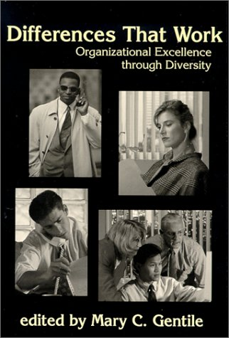 Differences That Work: Organizational Excellence Through Diversity: Gentile, Mary C.