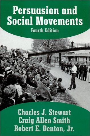Persuasion and Social Movements: Charles J. Stewart, Craig Allen Smith, Robert E. Denton