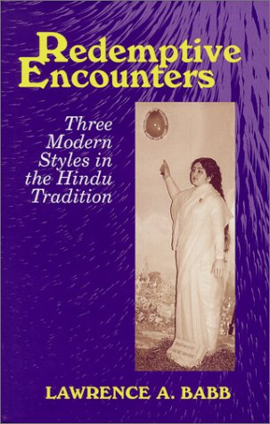 Redemptive Encounters: Three Modern Styles in the Hindu Tradition: Babb, Lawrence A.