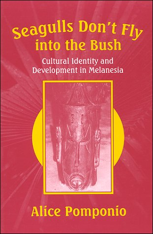 9781577661542: Seagulls Don't Fly into the Bush: Cultural Identity and Development in Melanesia