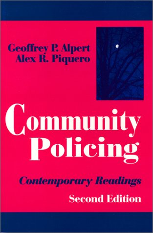 Community Policing: Contemporary Readings: Alpert, Geoffrey P.; Piquero, Alex R.