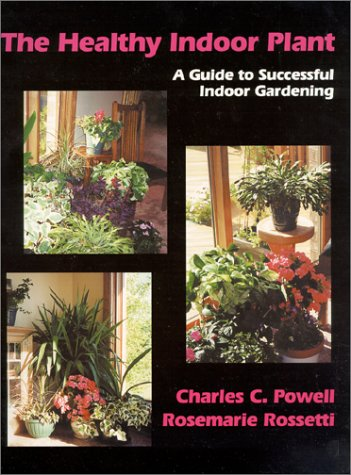 9781577661573: The Healthy Indoor Plant: A Guide to Successful Indoor Gardening