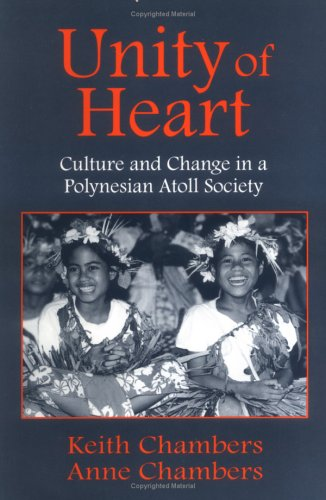 Unity of Heart Culture and Change in a Polynesian Atoll Society: Keith Chambers;Anne Chambers