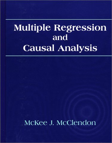 Multiple Regression and Causal Analysis: McKee J. McClendon