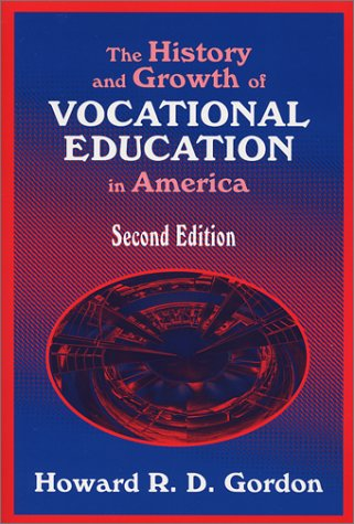 The History and Growth of Vocational Education: Gordon, Howard R.