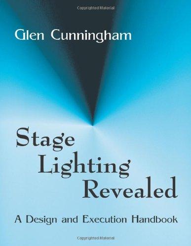 Stage Lighting Revealed: A Design and Execution Handbook: Cunningham, Glen