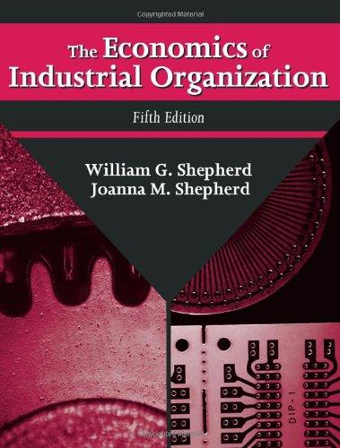 The Economics of Industrial Organization: William G. Shepherd; Joanna Mehlhop Shepherd