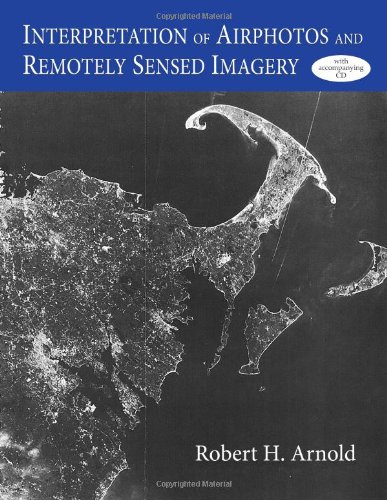 Interpretation of Airphotos and Remotely Sensed Imagery: Arnold, Robert H.