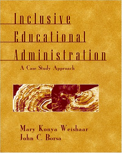 Inclusive Educational Administration: A Case Study Approach: Mary Konya Weishaar,