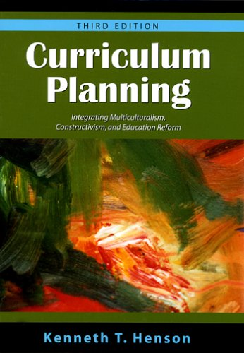 Curriculum Planning: Integrating Multiculturalism, Constructivism and Education: Kenneth T. Henson