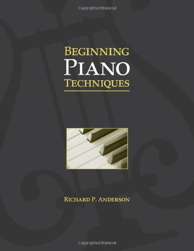 Beginning Piano Techniques: Richard P. Anderson