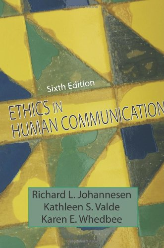 Ethics in Human Communication: Richard L. Johannesen, Kathleen S. Valde, Karen E. Whedbee